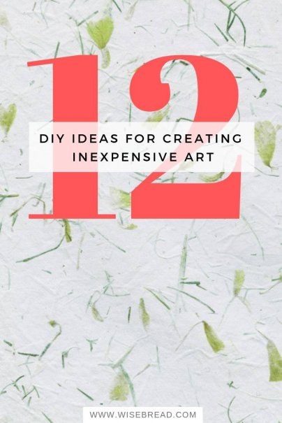 12 DIY Ideas for Creating Inexpensive Art