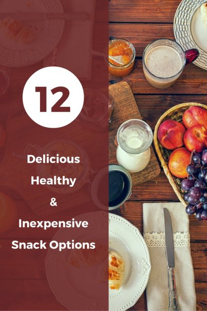 12 Delicious, Healthy, and Inexpensive Snack Options