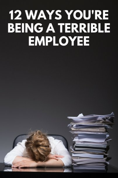 12 Ways You're Being a Terrible Employee