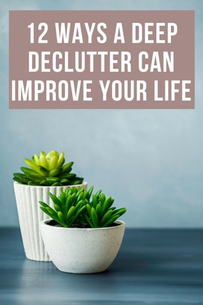 12 Ways a Deep Declutter Can Improve Your Life