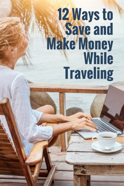 12 Ways to Save and Make Money While Traveling