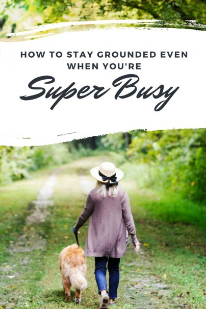 12 Ways to Stay Grounded Even When Super Busy