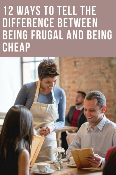 12 Ways to Tell the Difference Between Being Frugal and Being Cheap