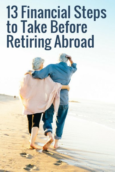 13 Financial Steps to Take Before Retiring Abroad
