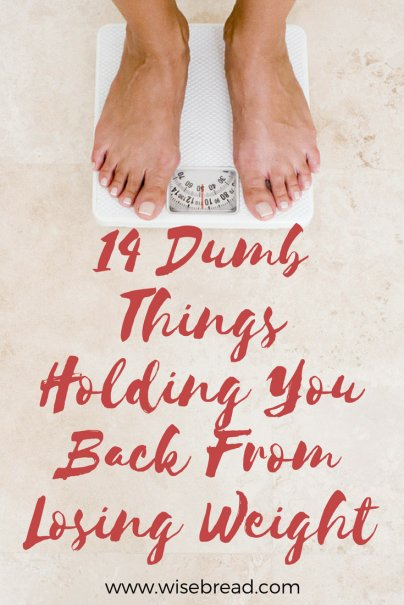 14 Dumb Things Holding You Back From Losing Weight