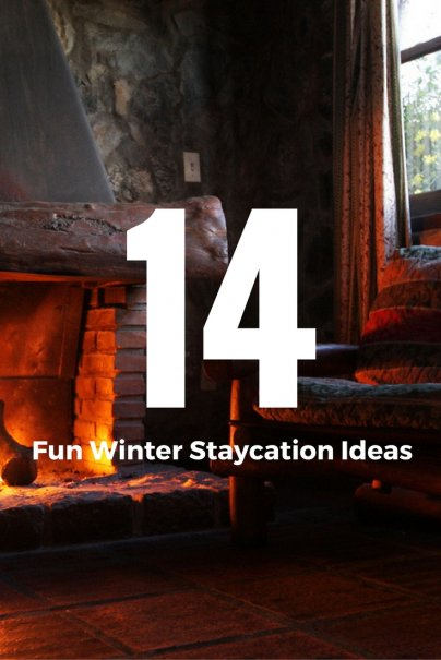 14 Fun Winter Staycation Ideas