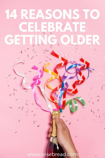 14 Reasons to Celebrate Getting Older