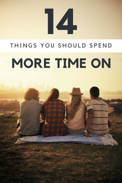 14 Things You Should Spend More Time On