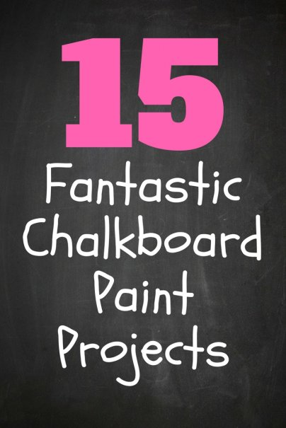 15 Fantastic Chalkboard Paint Projects