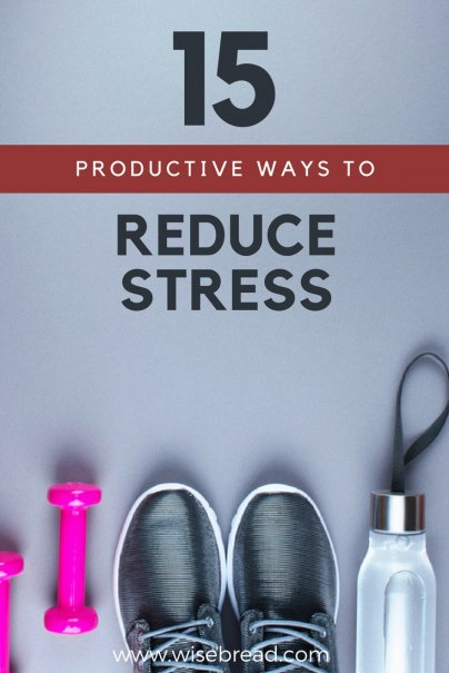 15 Productive Ways to Reduce Stress