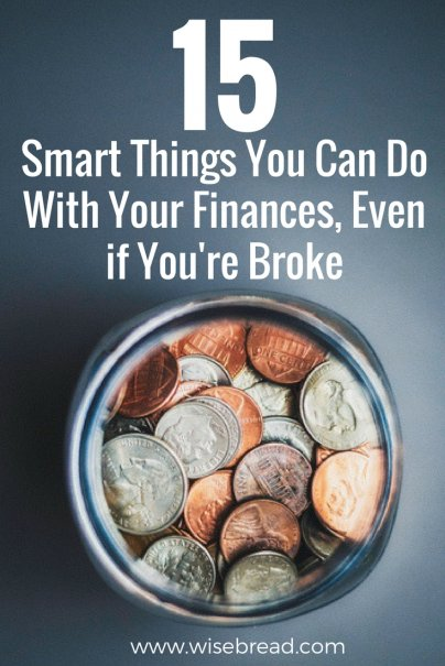 15 Smart Things You Can Do With Your Finances, Even if You're Broke
