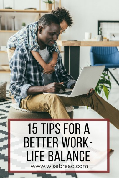 15 Tips for a Better Work-Life Balance