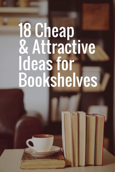 18 Cheap and Attractive Ideas for Bookshelves