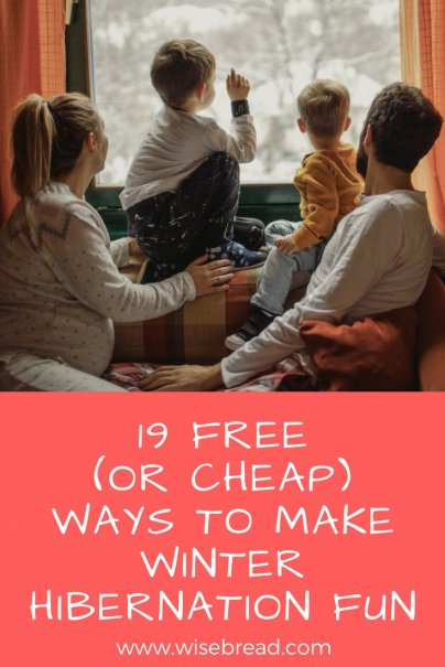 19 Free (or Cheap) Ways to Make Winter Hibernation Fun