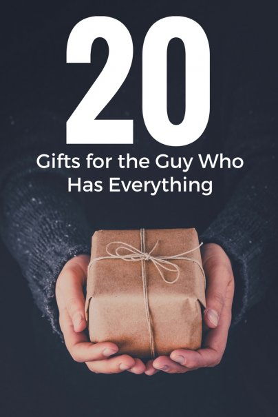 20 Gifts for the Guy Who Has Everything