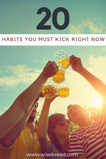 20 Habits You Must Kick Right Now and Be a Better Person