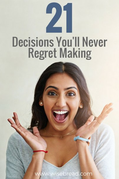21 Decisions You'll Never Regret Making