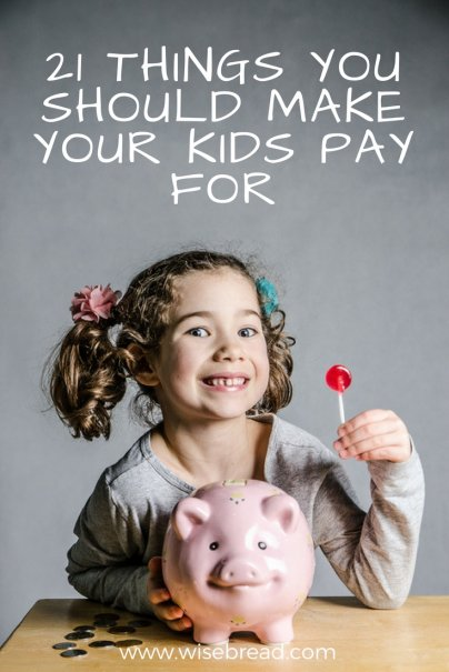 21 Things You Should Make Your Kids Pay For