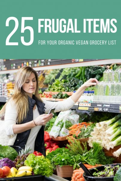 25 Frugal Items for Your Organic Vegan Grocery List