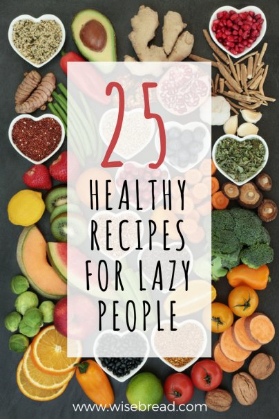 25 Healthy Recipes for Lazy People
