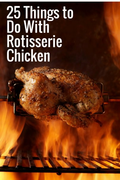 25 Things to Do With Rotisserie Chicken