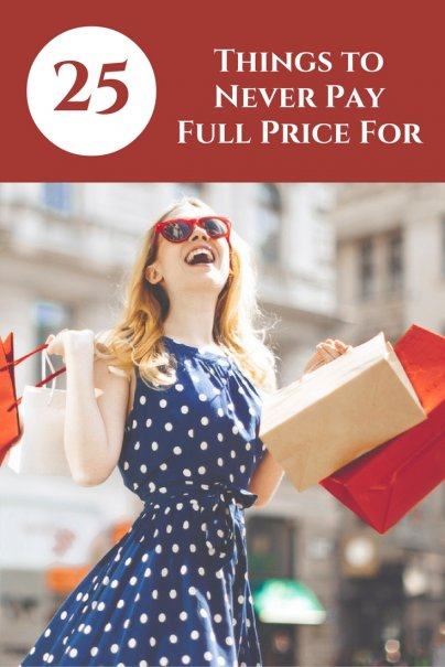 25 Things to Never Pay Full Price For