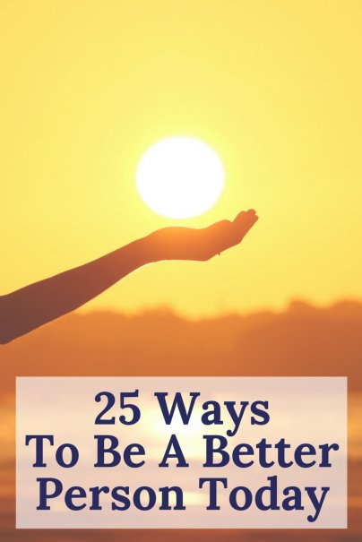 25 Ways To Be A Better Person Today