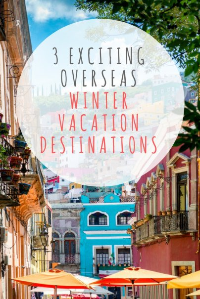 3 Exciting Overseas Winter Vacation Destinations