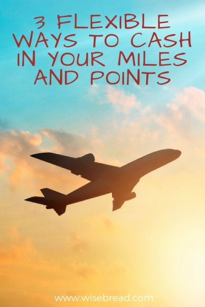 3 Flexible Ways to Cash In Your Miles and Points
