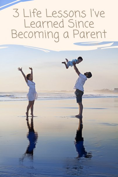 3 Life Lessons I've Learned Since Becoming a Parent