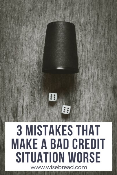 3 Mistakes That Make a Bad Credit Situation Worse