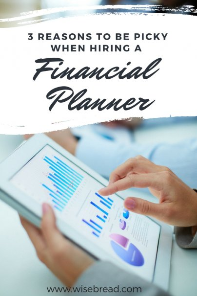 3 Reasons to Be Picky When Hiring a Financial Planner