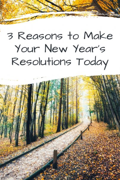 3 Reasons to Make Your New Year's Resolutions Today
