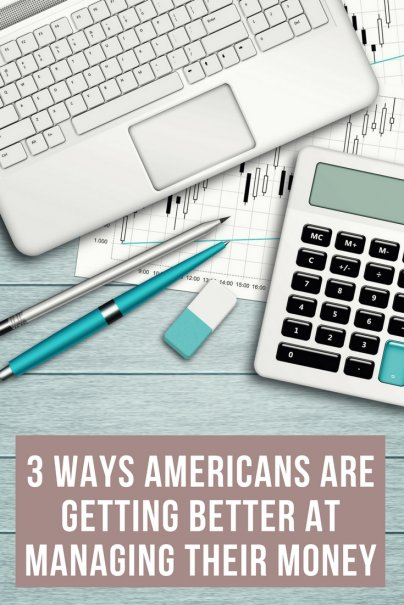 3 Ways Americans Are Getting Better at Managing Their Money
