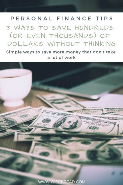 3 Ways to Save Hundreds (or Even Thousands) of Dollars Without Thinking