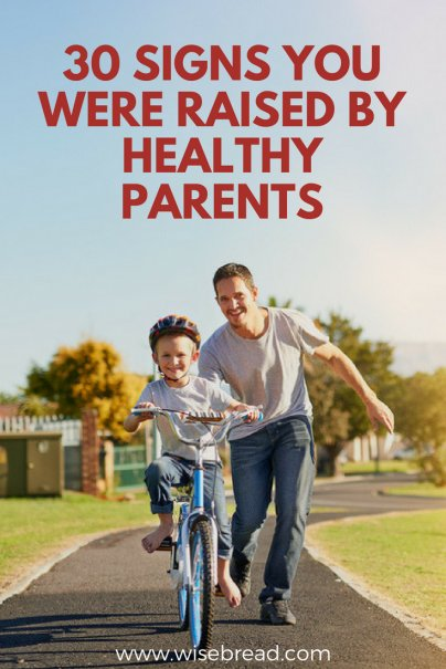 30 Signs You Were Raised by Healthy Parents