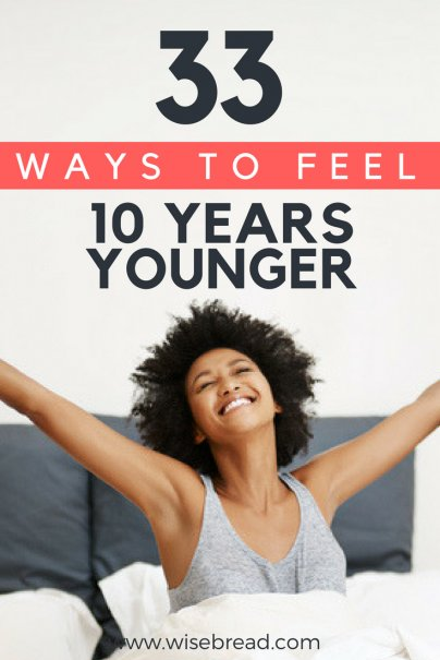 33 Ways to Feel 10 Years Younger
