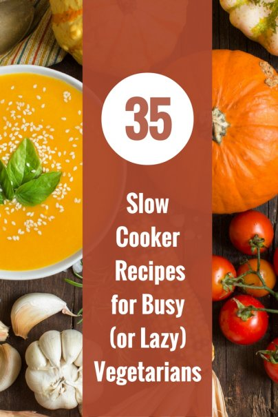 35 Slow Cooker Recipes for Busy (or Lazy) Vegetarians