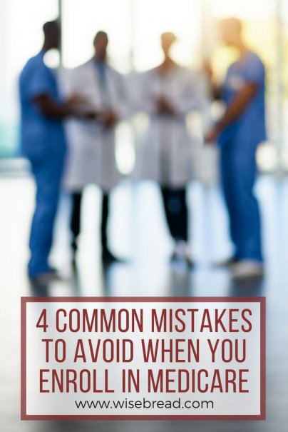 4 Common Mistakes to Avoid When You Enroll in Medicare