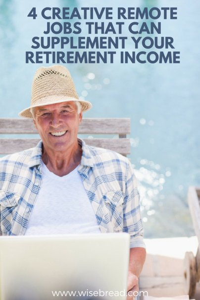 4 Creative Remote Jobs That Can Supplement Your Retirement Income