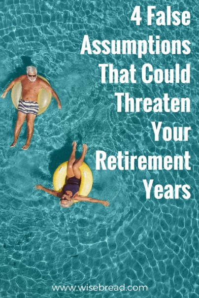 4 False Assumptions That Could Threaten Your Retirement Years