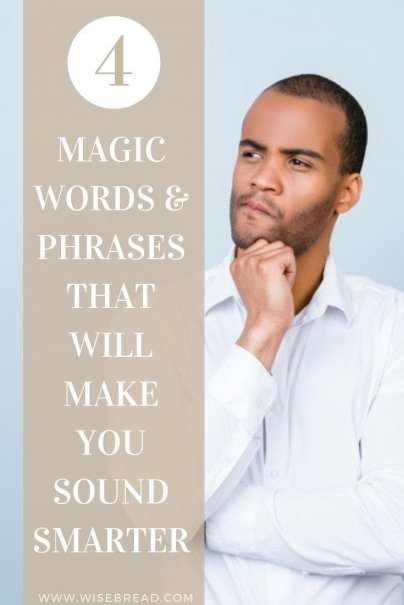Appearing smart takes more than just throwing on a pair of glasses and learning complicated words, such as denouement or onomatopoeia. To help you smarten up, here are four magic words and phrases to work into your speech and writing. | #lifehacks #phrases #smart