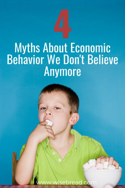 4 Myths About Economic Behavior We Don't Believe Anymore