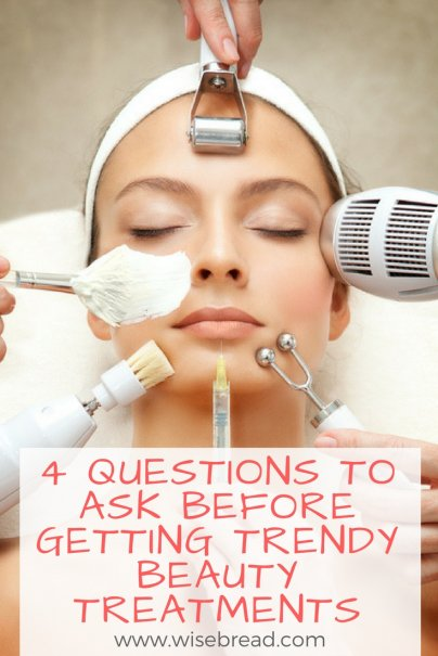 4 Questions to Ask Before Getting Trendy Beauty Treatments