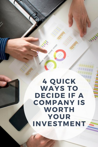 4 Quick Ways to Decide if a Company Is Worth Your Investment
