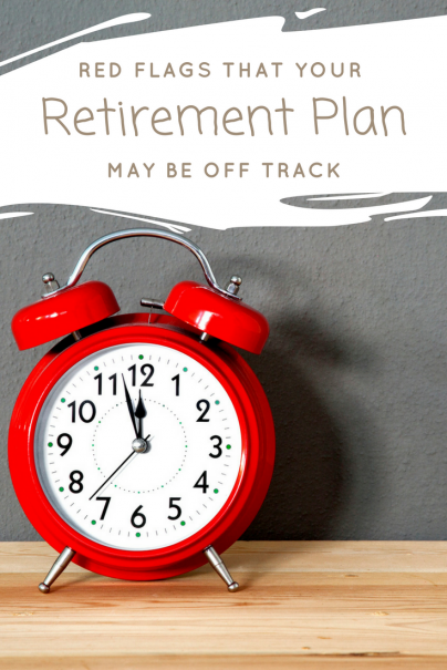 4 Red Flags That Your Retirement Plan May Be Off Track