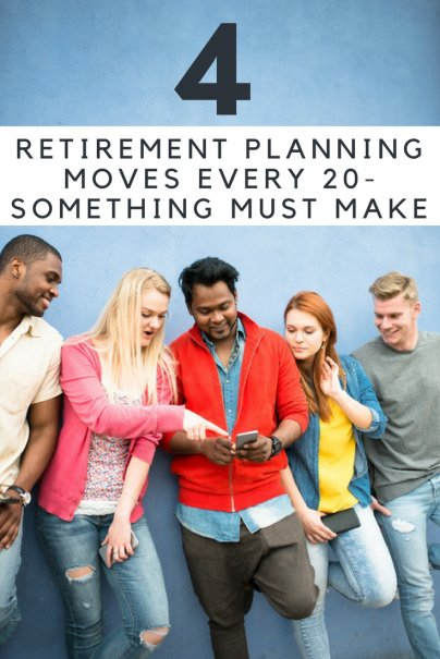 4 Retirement Planning Moves Every 20-Something Must Make
