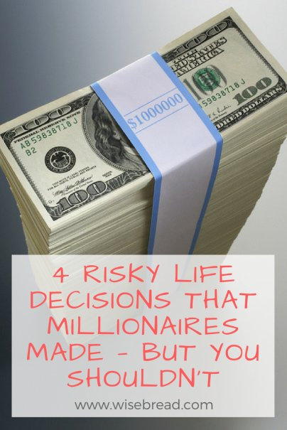 4 Risky Life Decisions That Millionaires Made — But You Shouldn't