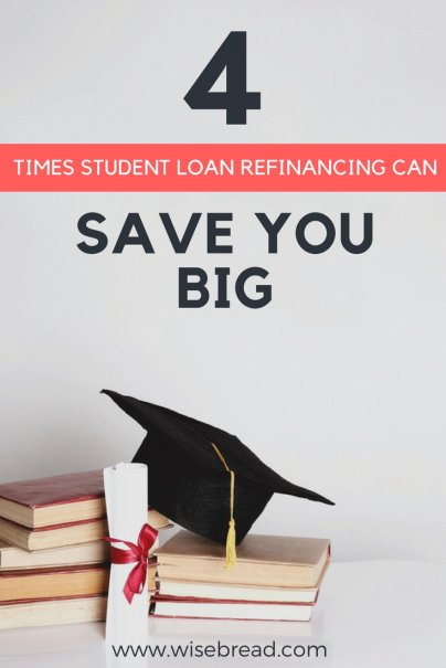 4 Times Student Loan Refinancing Can Save You Big