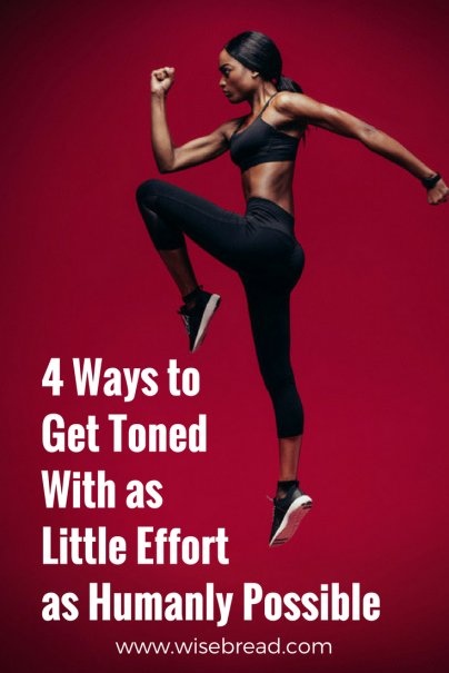 4 Ways to Get Toned With as Little Effort as Humanly Possible
